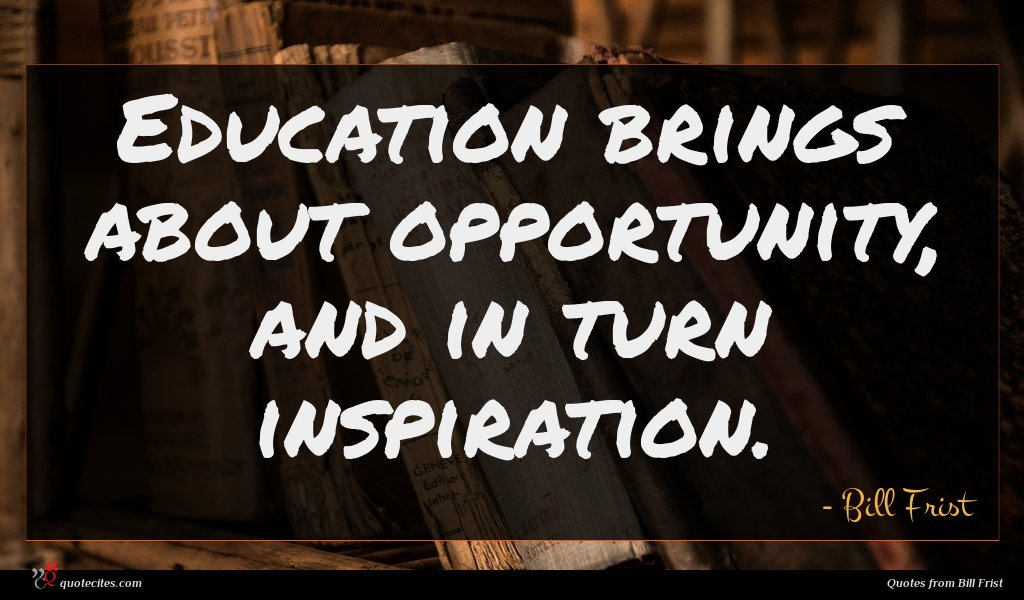 Education brings about opportunity, and in turn inspiration.