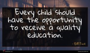 Bill Frist quote : Every child should have ...