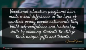 Conrad Burns quote : Vocational education programs have ...