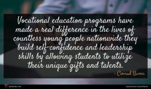 Conrad Burns quote : Vocational education programs have ...