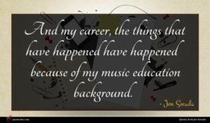 Jon Secada quote : And my career the ...