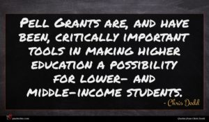 Chris Dodd quote : Pell Grants are and ...