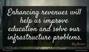 Roy Barnes quote : Enhancing revenues will help ...