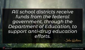 John Walters quote : All school districts receive ...