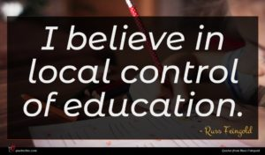 Russ Feingold quote : I believe in local ...