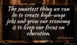 Bill Richardson quote : The smartest thing we ...