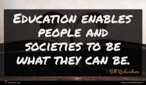 Bill Richardson quote : Education enables people and ...