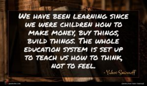 Yakov Smirnoff quote : We have been learning ...