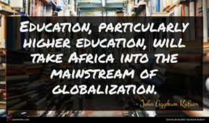 John Agyekum Kufuor quote : Education particularly higher education ...