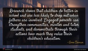 Arne Duncan quote : Research shows that children ...