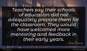 Arne Duncan quote : Teachers say their schools ...
