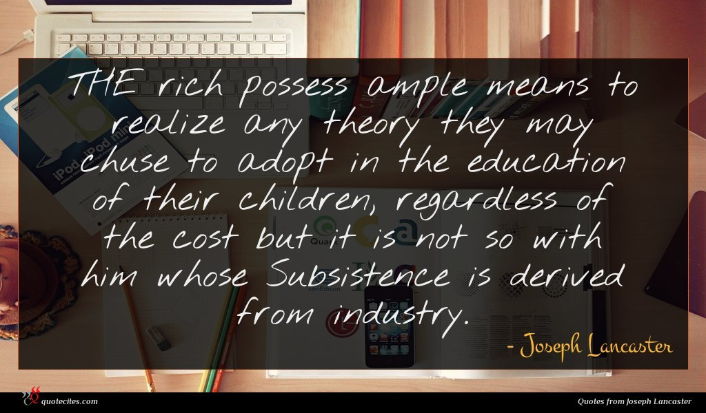 THE rich possess ample means to realize any theory they may chuse to adopt in the education of their children, regardless of the cost but it is not so with him whose Subsistence is derived from industry.