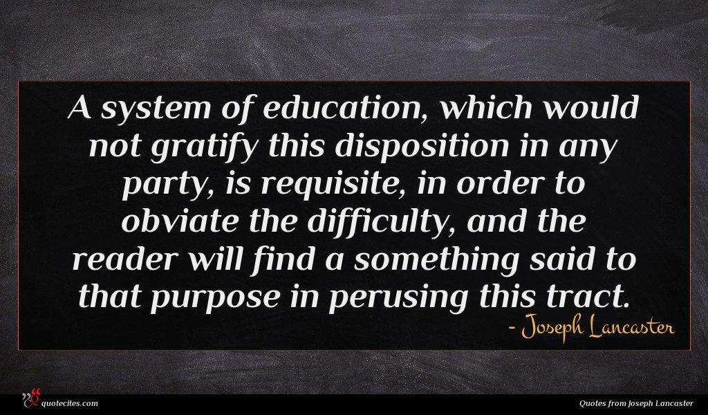 A system of education, which would not gratify this disposition in any party, is requisite, in order to obviate the difficulty, and the reader will find a something said to that purpose in perusing this tract.