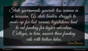 Arne Duncan quote : State governments generate less ...