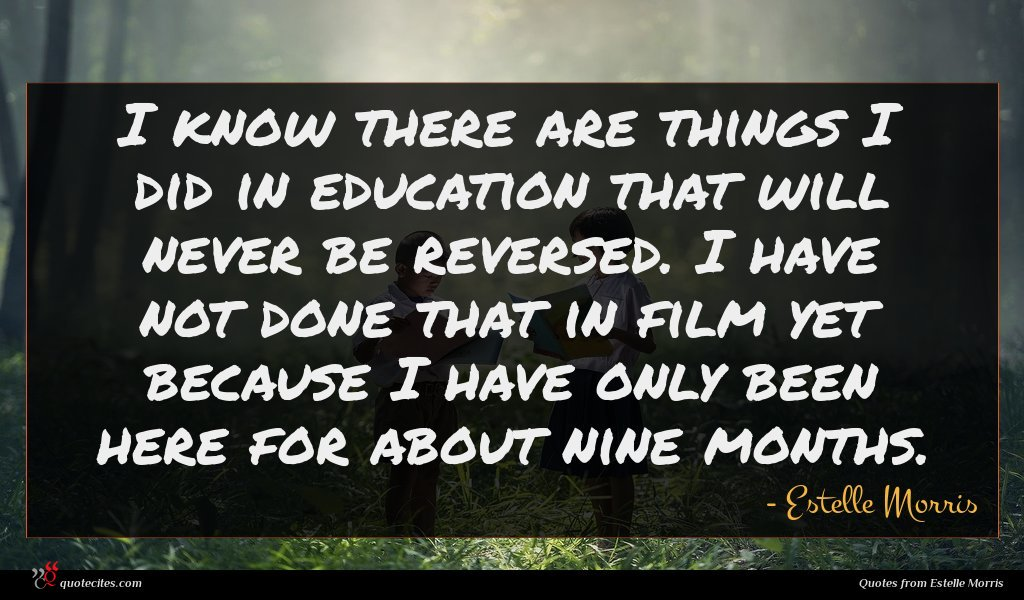 I know there are things I did in education that will never be reversed. I have not done that in film yet because I have only been here for about nine months.