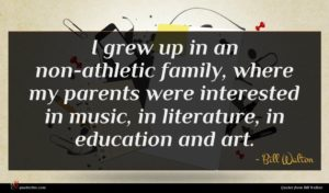Bill Walton quote : I grew up in ...