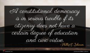 Phillip E. Johnson quote : A constitutional democracy is ...