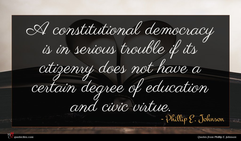 A constitutional democracy is in serious trouble if its citizenry does not have a certain degree of education and civic virtue.