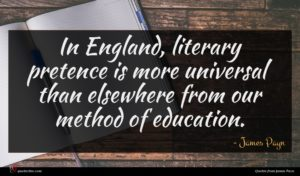 James Payn quote : In England literary pretence ...