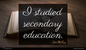 Jim McKay quote : I studied secondary education ...