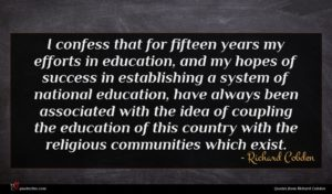 Richard Cobden quote : I confess that for ...
