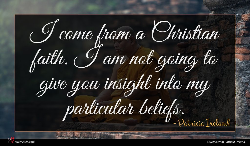 I come from a Christian faith. I am not going to give you insight into my particular beliefs.