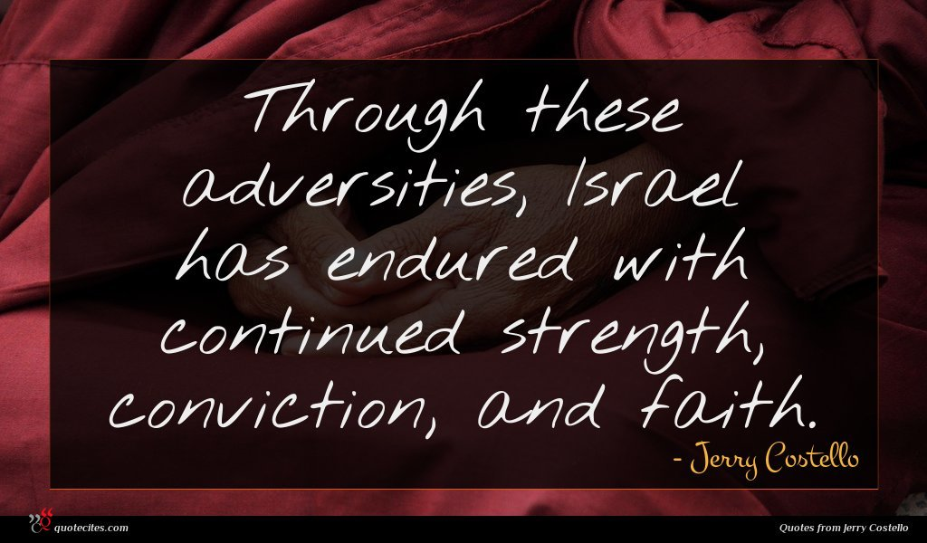 Through these adversities, Israel has endured with continued strength, conviction, and faith.