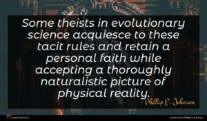 Phillip E. Johnson quote : Some theists in evolutionary ...