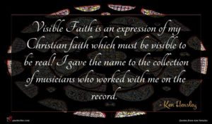 Ken Hensley quote : Visible Faith is an ...