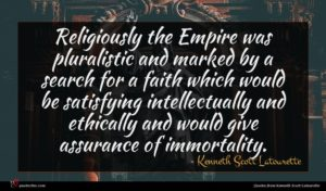 Kenneth Scott Latourette quote : Religiously the Empire was ...