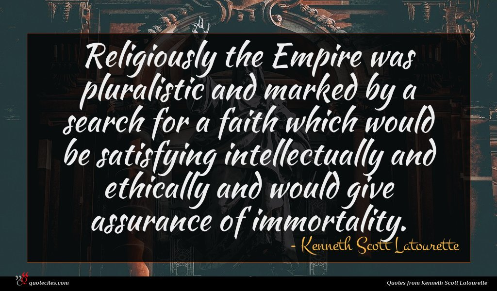 Religiously the Empire was pluralistic and marked by a search for a faith which would be satisfying intellectually and ethically and would give assurance of immortality.