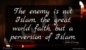 John Cornyn quote : The enemy is not ...