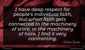 Andrew Denton quote : I have deep respect ...