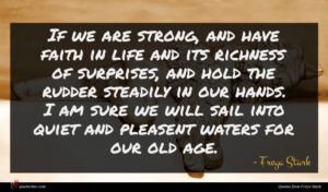 Freya Stark quote : If we are strong ...