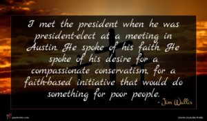 Jim Wallis quote : I met the president ...
