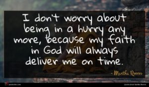 Martha Reeves quote : I don't worry about ...