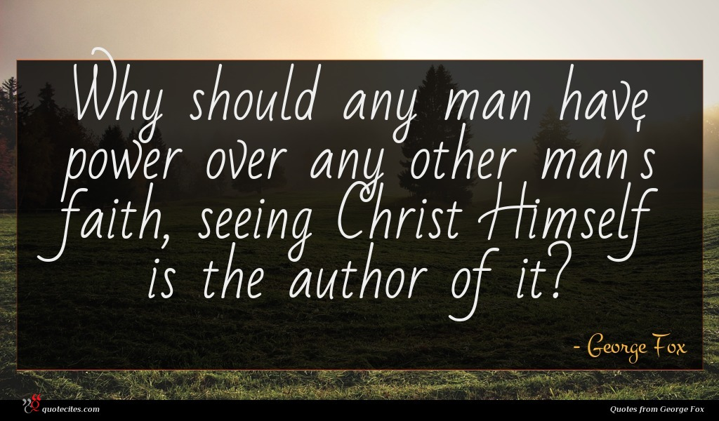 Why should any man have power over any other man's faith, seeing Christ Himself is the author of it?