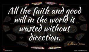 William Owens quote : All the faith and ...