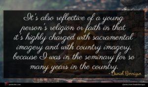 Daniel Berrigan quote : It's also reflective of ...