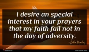 John Hawley quote : I desire an special ...