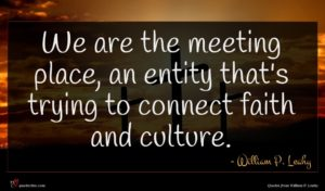 William P. Leahy quote : We are the meeting ...