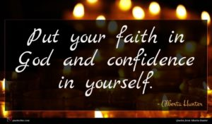 Alberta Hunter quote : Put your faith in ...