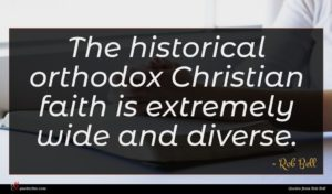 Rob Bell quote : The historical orthodox Christian ...