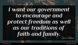 Jesse Helms quote : I want our government ...