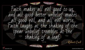 Robert Cecil quote : Faith makes all evil ...