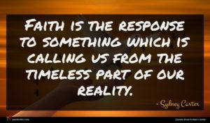 Sydney Carter quote : Faith is the response ...