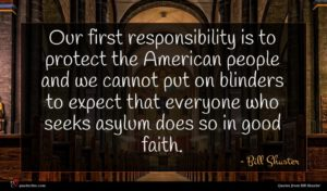 Bill Shuster quote : Our first responsibility is ...