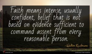 Walter Kaufmann quote : Faith means intense usually ...