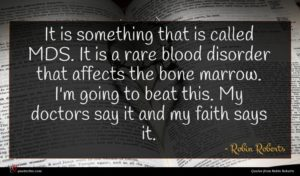 Robin Roberts quote : It is something that ...