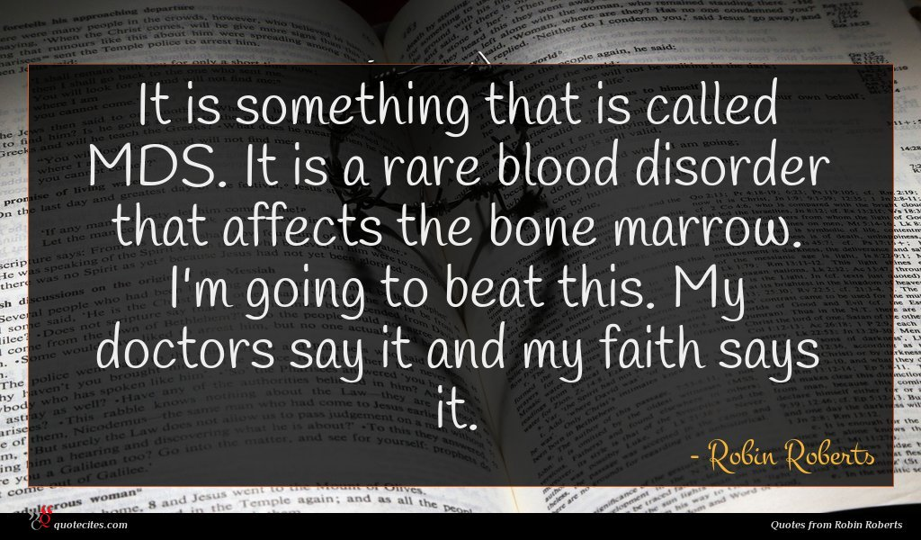 It is something that is called MDS. It is a rare blood disorder that affects the bone marrow. I'm going to beat this. My doctors say it and my faith says it.